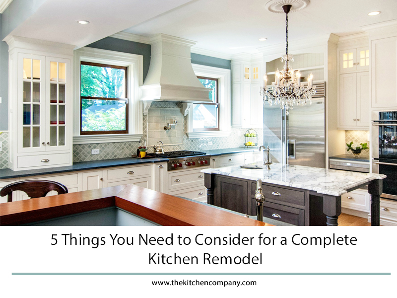 5 things you need to consider for a complete kitchen for Complete kitchen remodel