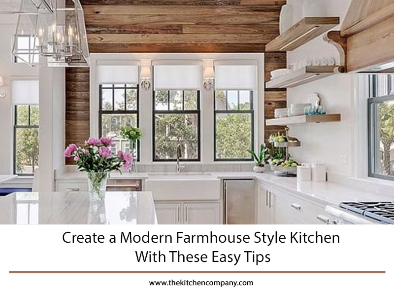 Create A Modern Farmhouse Style Kitchen With These Easy Tips The Kitchen Company