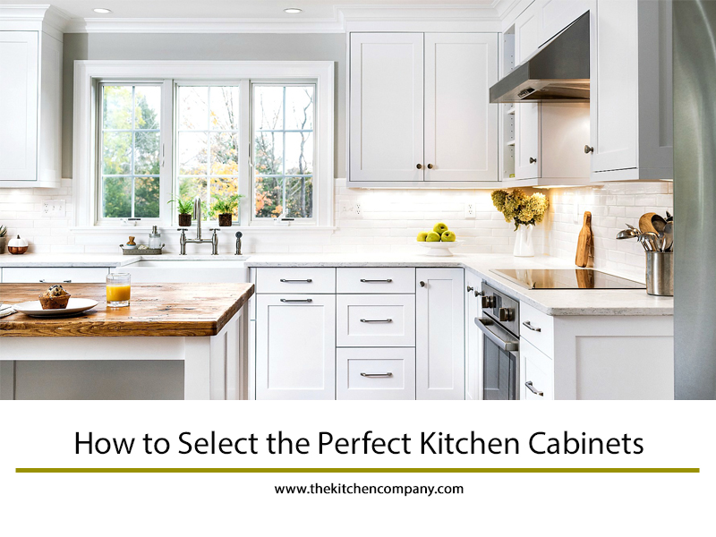 How To Select The Perfect Kitchen Cabinets The Kitchen Company
